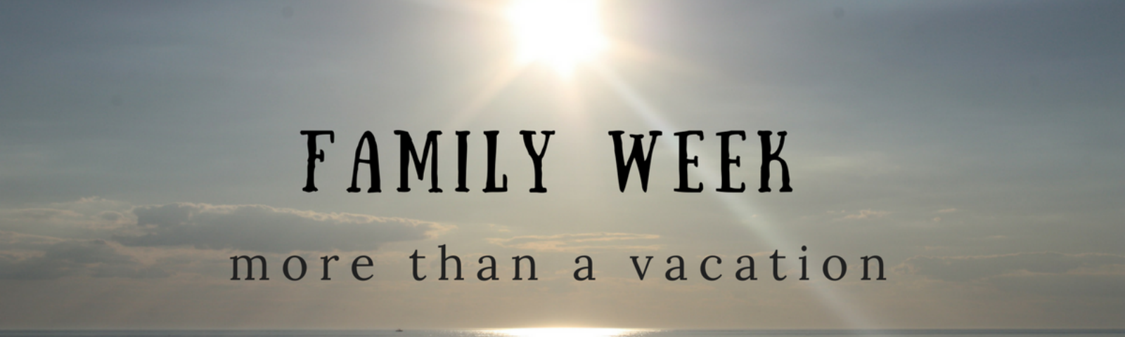 Family Week: More Than a Vacation