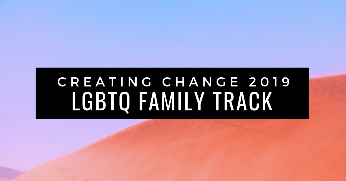 Creating Change LGBTQ Family Track