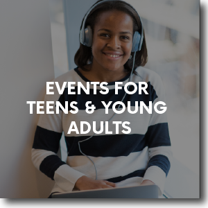 Events for Teens and Young Adults