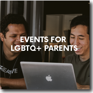 Events for LGBTQ+ Parents