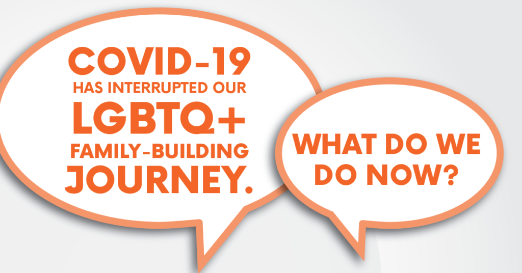 WATCH: COVID-19 Interrupted Our LGBTQ+ Family-Building Journey. Now What?