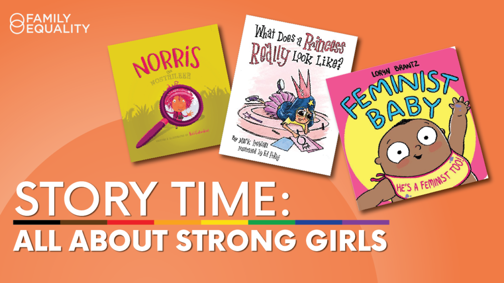 WATCH: Strong Girls Sory Hour (ft. Feminist Baby, Norris the Nostrileer, and What Does a Princess Really Look Like?)