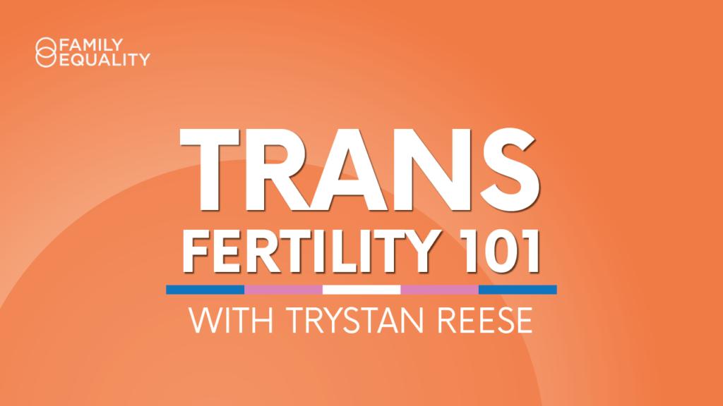 WATCH: Trans Fertility & Family-Building 101