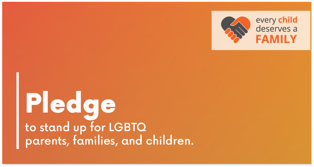 Pledge to stand up for LGBTQ+ parents, families, and children