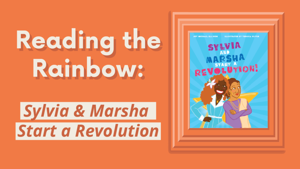 Reading the Rainbow: Sylvia and Marsha Start a Revolution