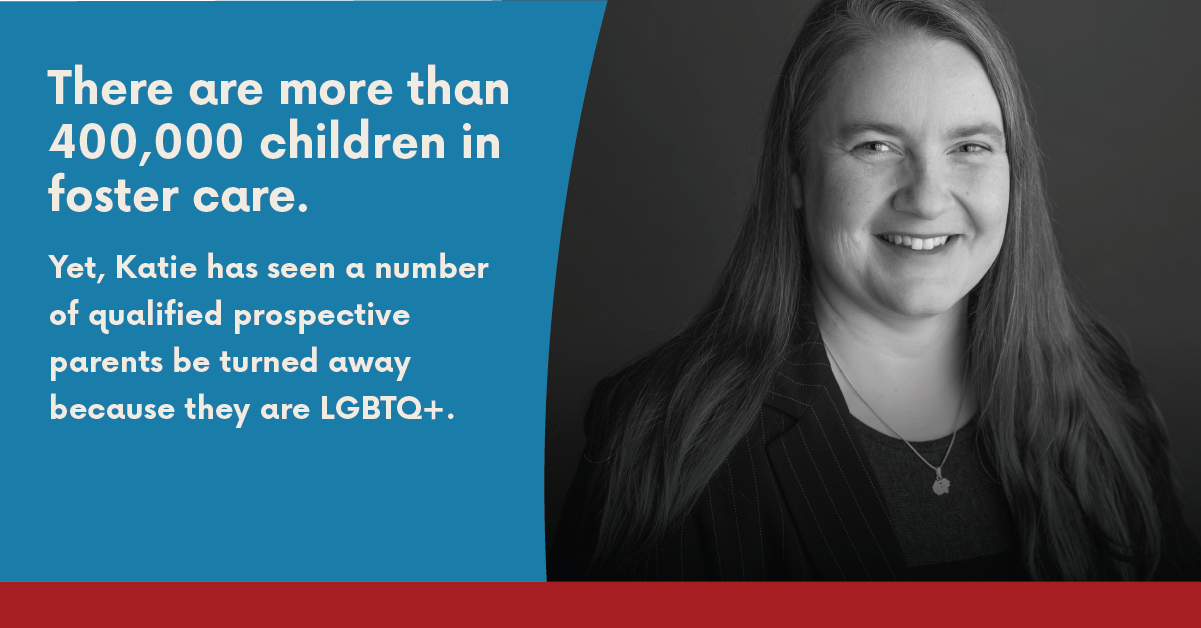 """Photo of Katie with text that says, """"There are more than 425,000 children in foster care. Yet, Katie has seen a number of qualified prospective parents be turned away because they are LGBTQ+."""""""