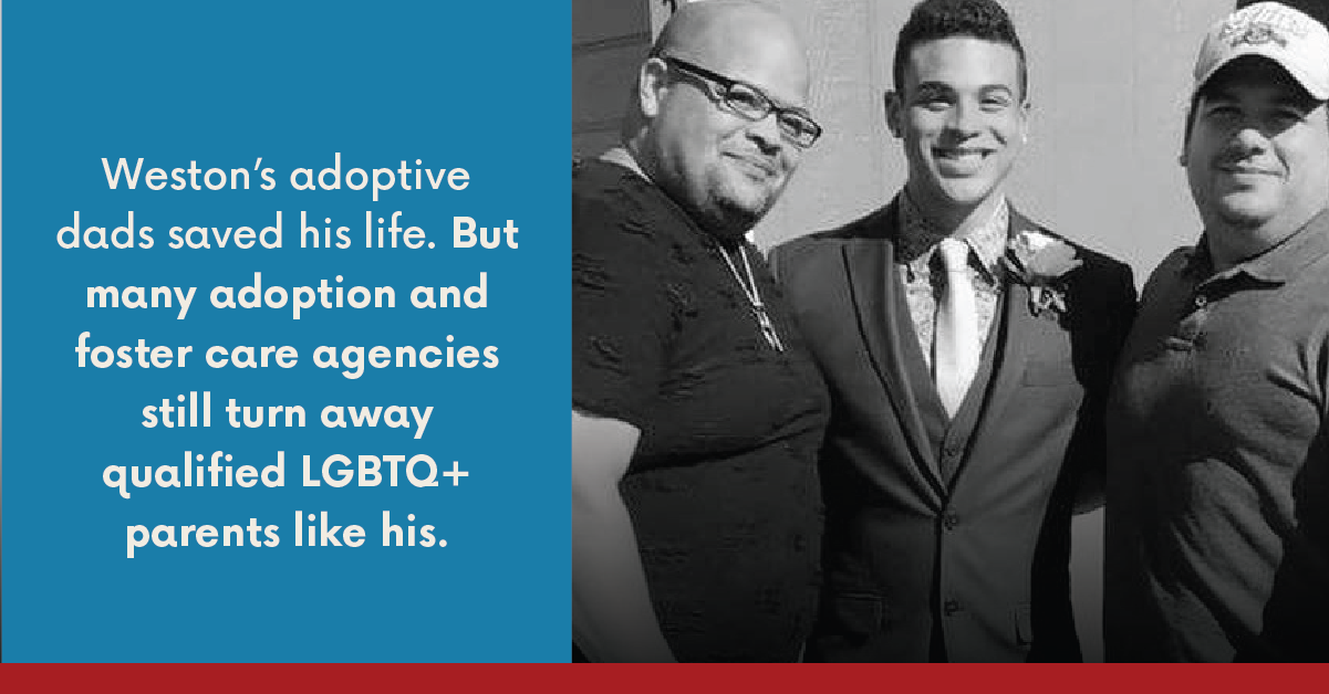 Weston's adoptive dads saved his life. But many adoption and foster care agencies still turn away qualified LGBTQ+ parents like his.