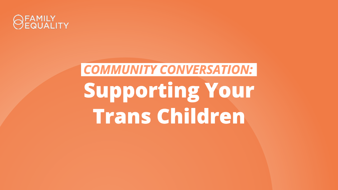 Community Conversation: Supporting Your Trans Children