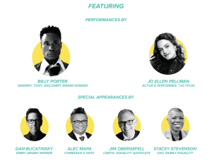 Featuring special performances by Billy Porter (Grammy, Emmy, and Tony-Award Winner),and Jo Ellen Pellman (The Prom) and special appearances by: Dan Bucatinsky (Emmy Award-Winner), Alec Mapa (Comedian and Host), Jim Obergefell (LGBTQ+ Equality Advocate), and Stacey Stevenson (CEO, Family Equality)