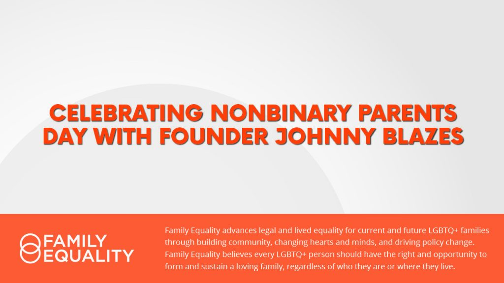 Celebrating Nonbinary Parents Day with Parent & Educator Johnny Blazes