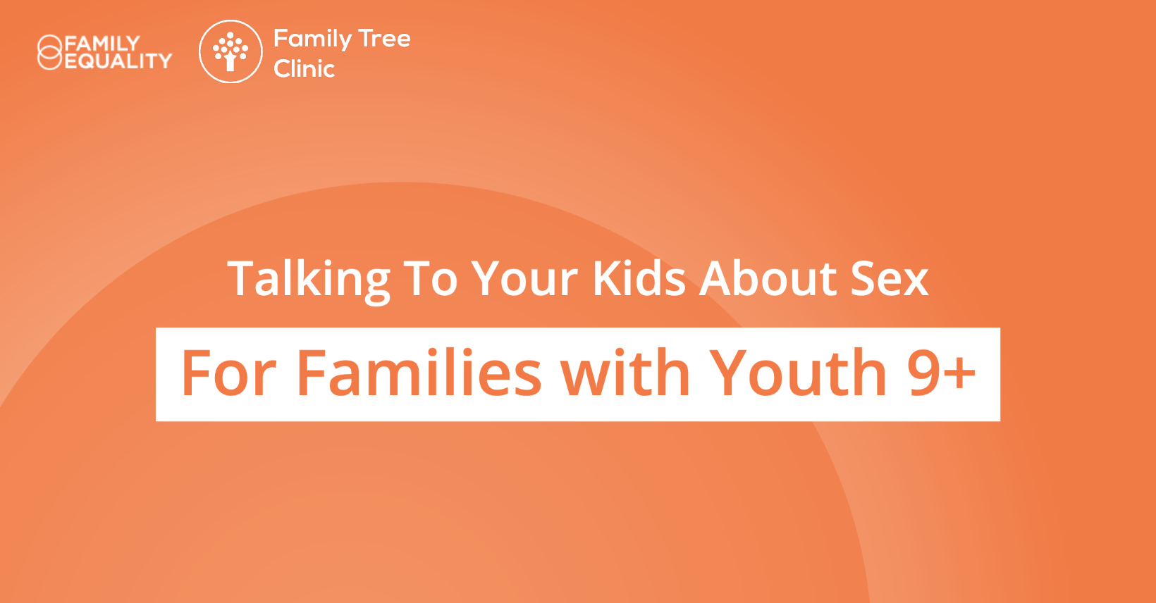 Talking to Your Kids About Sex for Families with Youth Ages 9+