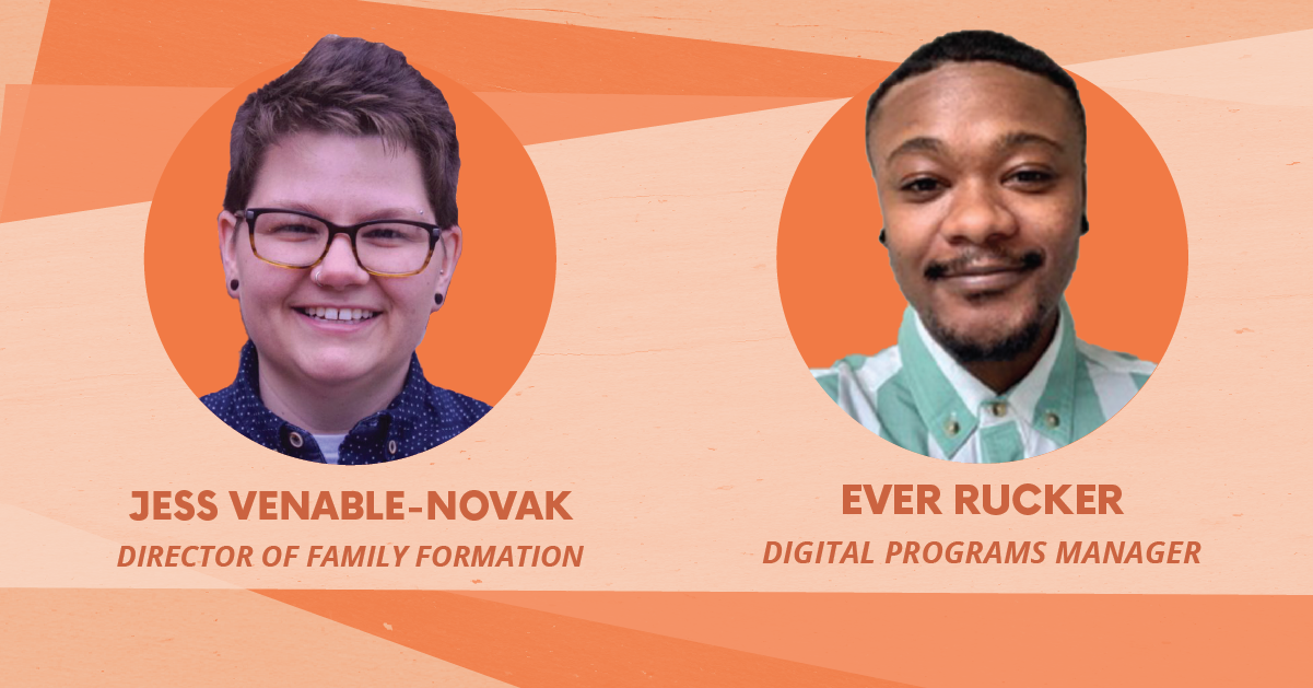 Photos & text of Jess Venable-Novak, Director of Family Formation and Ever Rucker, Digital Programs Manager over an alternating orange background