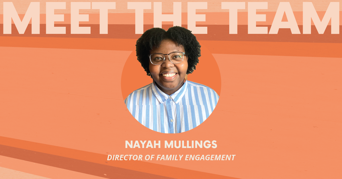 """Photo of Nayah Mullings, Director of Family Engagement over an orange background with text that says, """"Meet the Team"""""""