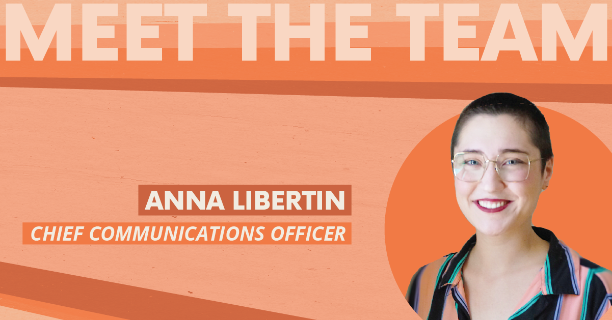"""Photo of Anna with text that reads, """"Meet the Team   Anna Libertin   Chief Communications Officer"""