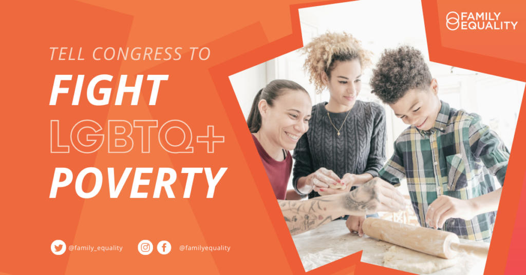 """Text that reads, """"Tell Congress to Fight LGBTQ+ Poverty"""" with a photo of an LGBTQ+ family."""
